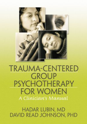Trauma-Centered Group Psychotherapy for Women: A Clinician's Manual (Paperback) book cover
