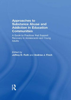 Approaches to Substance Abuse and Addiction in Education Communities: A Guide to Practices that Support Recovery in Adolescents and Young Adults (Paperback) book cover