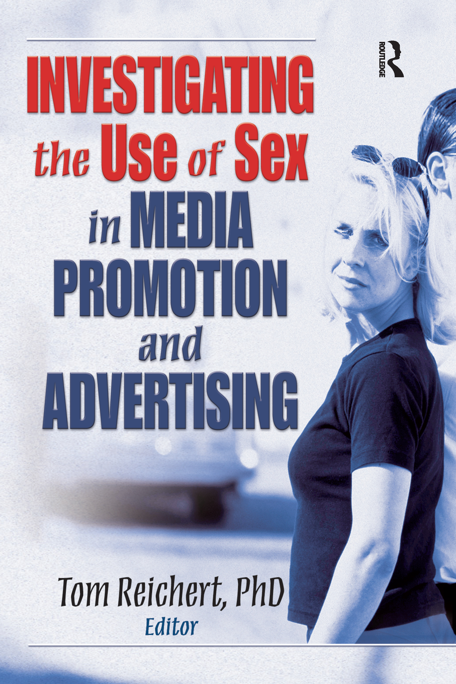 Investigating the Use of Sex in Media Promotion and Advertising: 1st Edition (Paperback) book cover