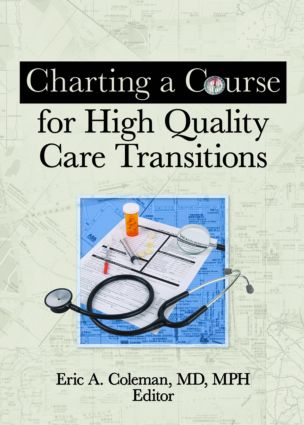 Charting a Course for High Quality Care Transitions: 1st Edition (Paperback) book cover
