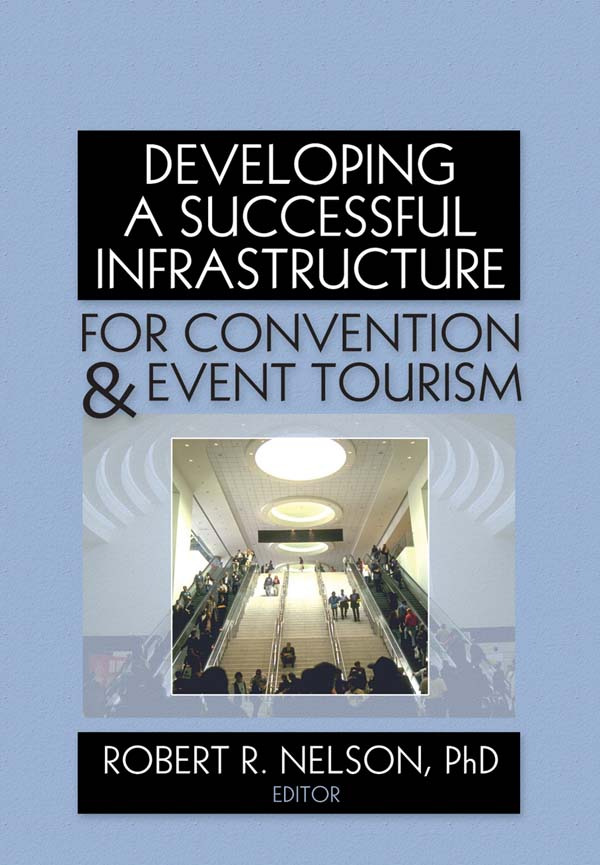 Developing a Successful Infrastructure for Convention and Event Tourism: 1st Edition (Paperback) book cover