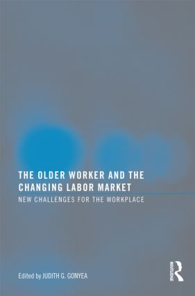 The Older Worker and the Changing Labor Market: New Challenges for the Workplace, 1st Edition (Paperback) book cover