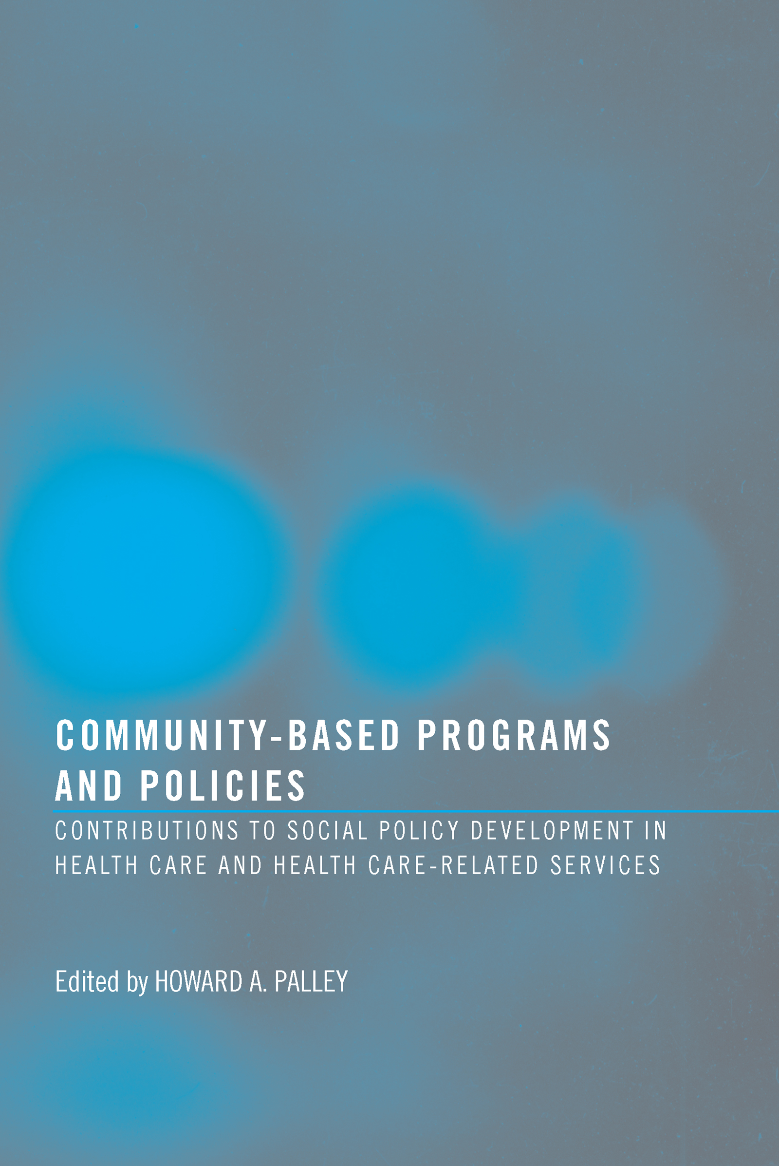 Community-Based Programs and Policies: Contributions to Social Policy Development in Health Care and Health Care-Related Services (Paperback) book cover