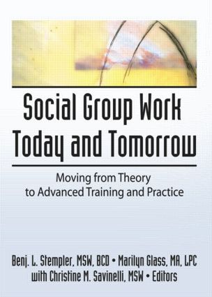 Social Group Work Today and Tomorrow: Moving From Theory to Advanced Training and Practice (Hardback) book cover