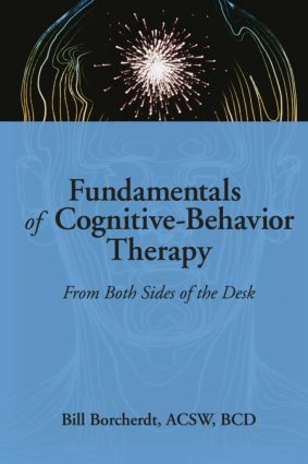 Fundamentals of Cognitive-Behavior Therapy: From Both Sides of the Desk, 1st Edition (Hardback) book cover