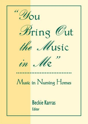 You Bring Out the Music in Me: Music in Nursing Homes (Paperback) book cover