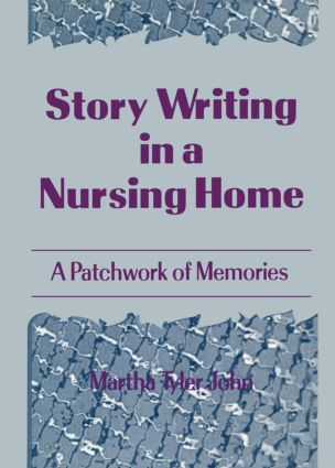 Story Writing in a Nursing Home: A Patchwork of Memories, 1st Edition (Paperback) book cover