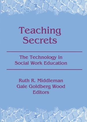 Teaching Secrets: The Technology in Social Work Education, 1st Edition (Paperback) book cover