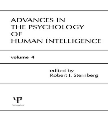 Advances in the Psychology of Human Intelligence: Volume 4, 1st Edition (Hardback) book cover