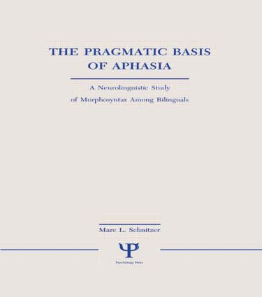 The Pragmatic Basis of Aphasia: A Neurolinguistic Study of Morphosyntax Among Bilinguals (Hardback) book cover