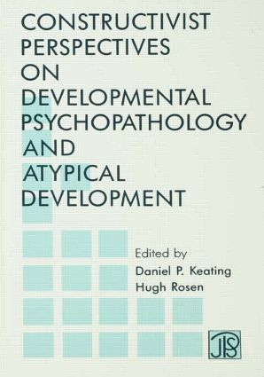 Constructivist Perspectives on Developmental Psychopathology and Atypical Development: 1st Edition (Paperback) book cover