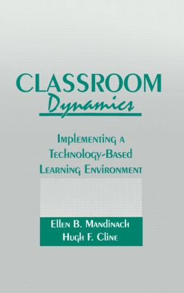 Classroom Dynamics: Implementing a Technology-Based Learning Environment, 1st Edition (Hardback) book cover