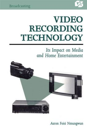 Video Recording Technology: Its Impact on Media and Home Entertainment (Hardback) book cover