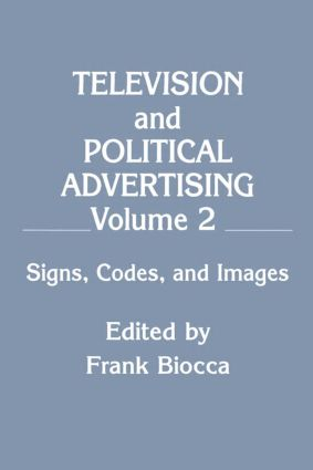 Television and Political Advertising: Volume Ii: Signs, Codes, and Images, 1st Edition (Hardback) book cover