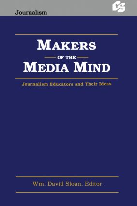 Makers of the Media Mind: Journalism Educators and their Ideas (Paperback) book cover