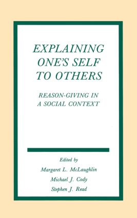 Explaining One's Self To Others: Reason-giving in A Social Context, 1st Edition (Hardback) book cover