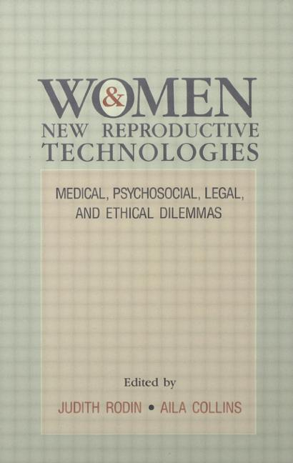 Women and New Reproductive Technologies: Medical, Psychosocial, Legal, and Ethical Dilemmas (Hardback) book cover