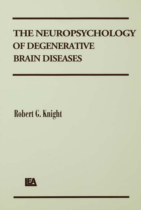 The Neuropsychology of Degenerative Brain Diseases: 1st Edition (Paperback) book cover