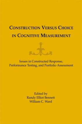 Construction Versus Choice in Cognitive Measurement: Issues in Constructed Response, Performance Testing, and Portfolio Assessment (Hardback) book cover