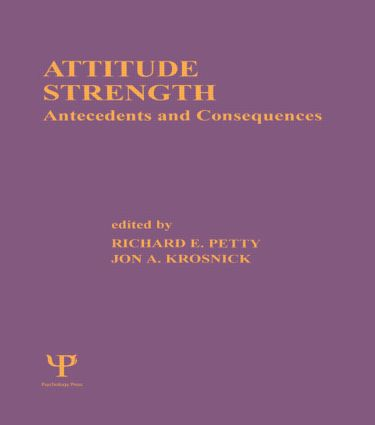 Attitude Strength: Antecedents and Consequences (Paperback) book cover