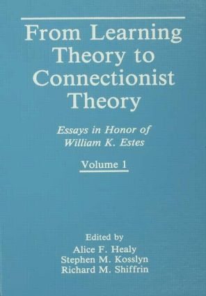 From Learning Theory to Connectionist Theory: Essays in Honor of William K. Estes, Volume I; From Learning Processes to Cognitive Processes, Volume II (Paperback) book cover