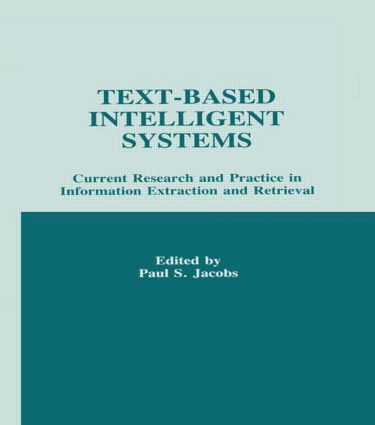 Text-based intelligent Systems: Current Research and Practice in information Extraction and Retrieval (Hardback) book cover