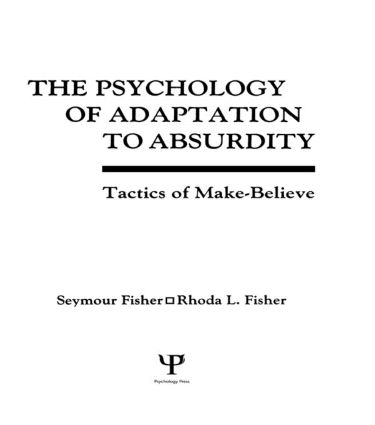 The Psychology of Adaptation To Absurdity: Tactics of Make-believe, 1st Edition (Hardback) book cover