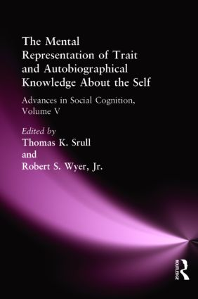 The Mental Representation of Trait and Autobiographical Knowledge About the Self: Advances in Social Cognition, Volume V, 1st Edition (Paperback) book cover