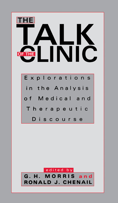 The Talk of the Clinic: Explorations in the Analysis of Medical and therapeutic Discourse, 1st Edition (Paperback) book cover