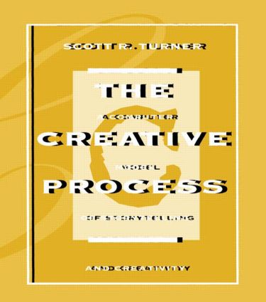 The Creative Process: A Computer Model of Storytelling and Creativity (Hardback) book cover