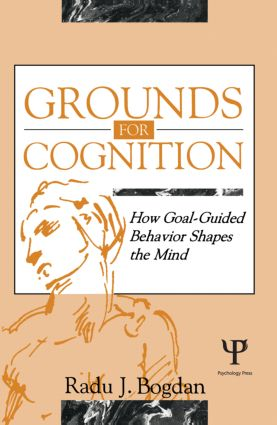 Grounds for Cognition: How Goal-guided Behavior Shapes the Mind, 1st Edition (Paperback) book cover