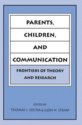 Parents, Children, and Communication: Frontiers of Theory and Research, 1st Edition (Paperback) book cover
