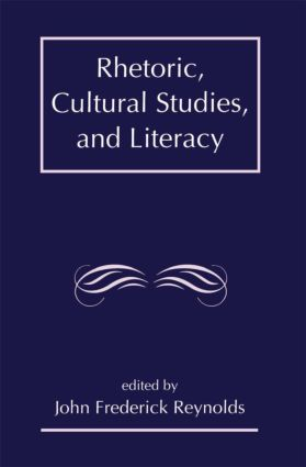 Rhetoric, Cultural Studies, and Literacy: Selected Papers From the 1994 Conference of the Rhetoric Society of America, 1st Edition (Paperback) book cover