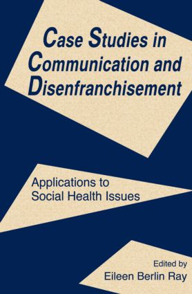 Case Studies in Communication and Disenfranchisement: Applications To Social Health Issues (Paperback) book cover
