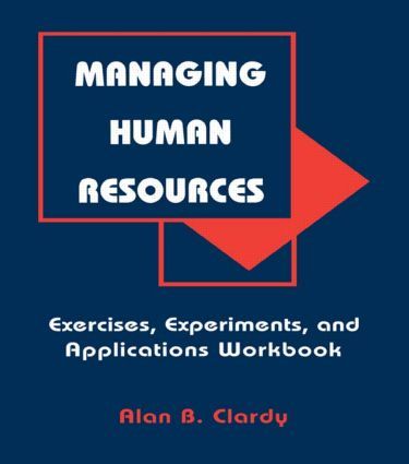 Managing Human Resources: Exercises, Experiments, and Applications, 1st Edition (Hardback) book cover
