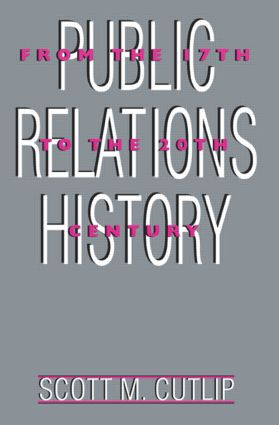 Public Relations History: From the 17th to the 20th Century: The Antecedents, 1st Edition (Paperback) book cover