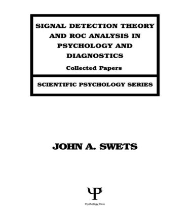 Signal Detection Theory and ROC Analysis in Psychology and Diagnostics: Collected Papers (Hardback) book cover