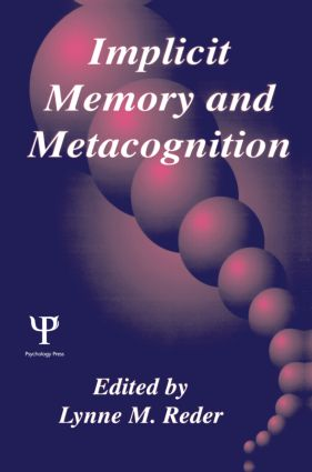 Implicit Memory and Metacognition: 1st Edition (Paperback) book cover