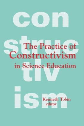 The Practice of Constructivism in Science Education