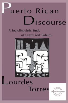 Puerto Rican Discourse: A Sociolinguistic Study of A New York Suburb, 1st Edition (Paperback) book cover