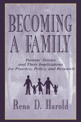 Becoming A Family: Parents' Stories and Their Implications for Practice, Policy, and Research, 1st Edition (Paperback) book cover