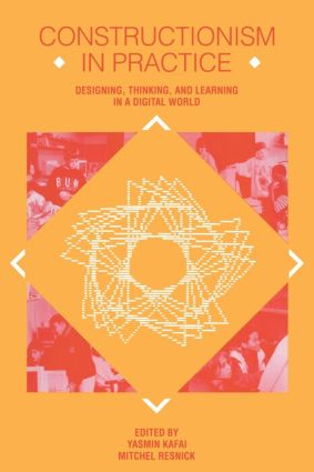 Constructionism in Practice: Designing, Thinking, and Learning in A Digital World, 1st Edition (e-Book) book cover