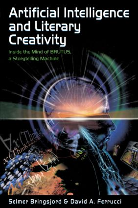 Artificial Intelligence and Literary Creativity: Inside the Mind of Brutus, A Storytelling Machine (Paperback) book cover
