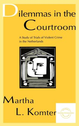 Dilemmas in the Courtroom: A Study of Trials of Violent Crime in the Netherlands (Paperback) book cover