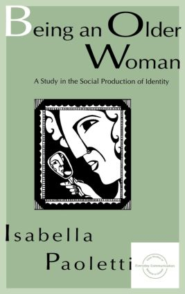 Being An Older Woman: A Study in the Social Production of Identity (Paperback) book cover