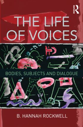 The Life of Voices: Bodies, Subjects and Dialogue book cover