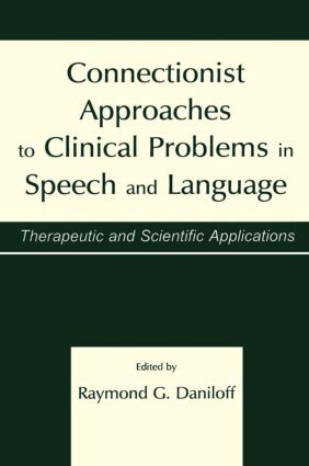 Connectionist Approaches To Clinical Problems in Speech and Language: Therapeutic and Scientific Applications, 1st Edition (Paperback) book cover