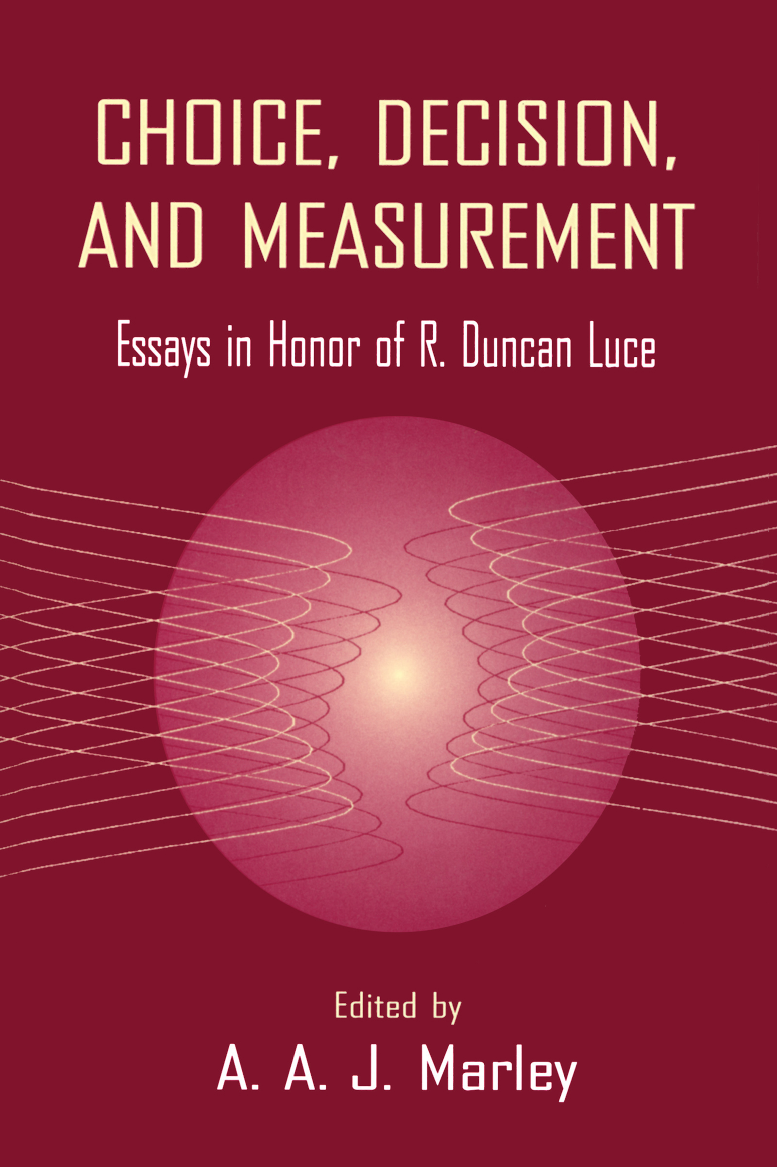 Choice, Decision, and Measurement: Essays in Honor of R. Duncan Luce book cover