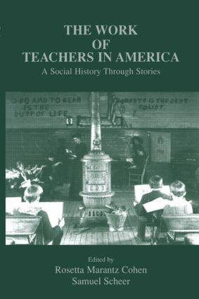 The Work of Teachers in America: A Social History Through Stories, 1st Edition (Paperback) book cover