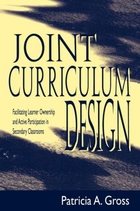 Joint Curriculum Design: Facilitating Learner Ownership and Active Participation in Secondary Classrooms, 1st Edition (Paperback) book cover